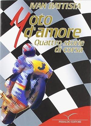 Moto d'amore. Quattro storie di corse.: Battista, Ivan