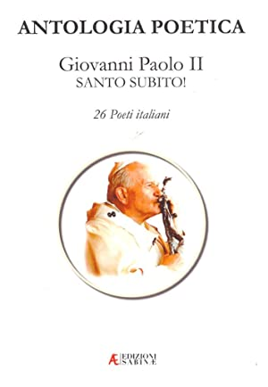 Antologia poetica. Giovanni Paolo II. Santo subito! 26 Poeti italiani.