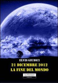 21 dicembre 2012. La fine del mondo.: Giudici, Elvis