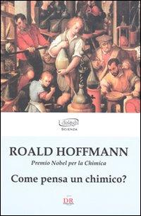 Come pensa un chimico?: Hoffman, Roald