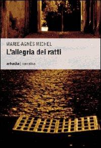 L'allegria dei ratti.: Michel, Marie-Agnès