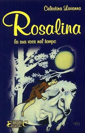 Rosalina. La sua voce nel tempo. Romanzo.: Lavanna, Celestina