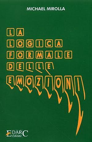 La logica formale delle emozioni.: Mirolla, Michael