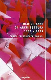 Tredici anni di architettura (1996-2009).: Prestinenza Puglisi, Luigi