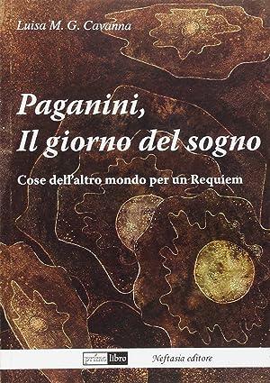 Paganini, il giorno del sogno. Cose dell'altro mondo per un requiem.: Cavanna, Luisa