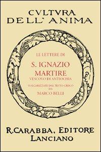 Le lettere di S. Ignazio martire.: Belli, Marco