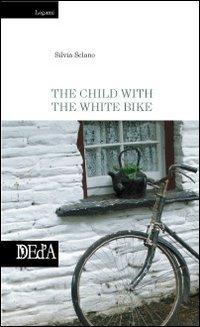 The child with the white bike.: Sclano, Silvia