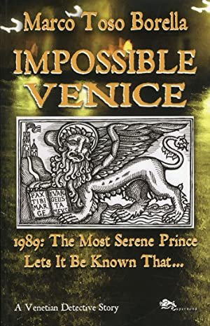 Impossible Venice 1989. The Most Serene Prince Lets It Be Known That.: Toso Borella, Marco