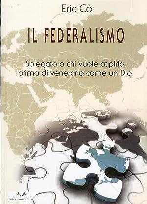 Il federalismo. Spiegato a chi vuole capirlo prima di venerarlo come un Dio.: Co, Eric