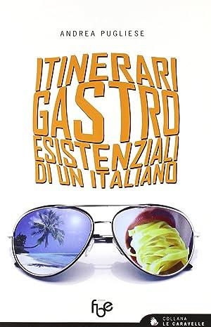 Itinerari gastroesistenziali di un italiano.: Pugliese, Andrea