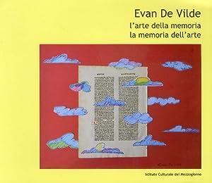 Evan De Vilde. L'arte della memoria. La memoria dell'arte.: De Vilde, Evan