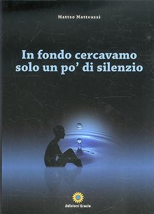 In fondo cercavamo solo un po' di silenzio.: Matteuzzi, Matteo