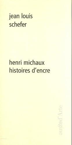 Jean Louis Schefer. Henri Michaux Histoires d'Encre.: Schefer, Jean-Louis