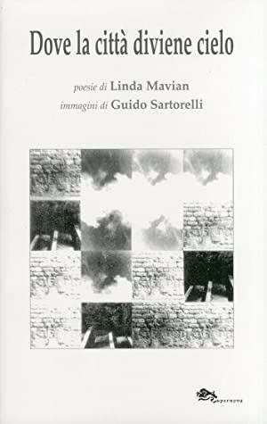 Dove la città diviene cielo.: Mavian, Linda Sartorelli, Guido