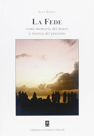 La fede. Come memoria del futuro e risorsa del presente.: Bastia, Egle