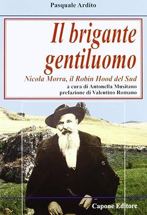 Il brigante gentiluomo. Nicola Morra, Robin Hood del Sud.: Musitano, Antonella