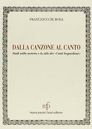 Dalla canzone al canto. Studi sulla metrica e lo stile dei canti leopardiani.: De Rosa, Francesco