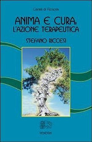Anima e cura: l'azione terapeutica.: Riccesi, Stefano