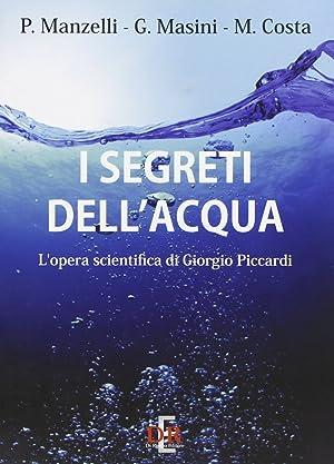 I segreti dell'acqua. L'opera scientifica di Giorgio Piccardi.: Manzelli, Paolo Masini, ...