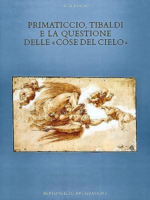 """Primaticcio, Tibaldi e la Questione delle """"Cose del Cielo"""".: Romani, Vittoria"""