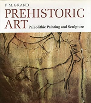 Prehistoric Art. Paleolithic Painting and Sculpture.: Grand, P M