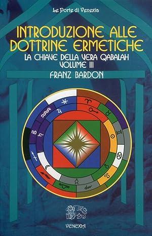 Introduzione alle Dottrine Ermetiche. Vol. III. La Chiave della Vera Qabalah.: Bardon, Franz