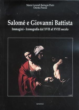 Salomé e Giovanni Battista. Immagini e Iconografie: Lorandi, Marco Pinessi,