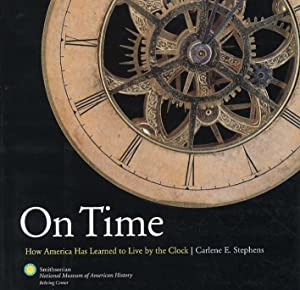 On time. How America Has Learned to Live by the Clock.: Stephens E, Carlene