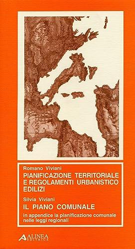 Pianificazione territoriale e regolamenti urbanistico-edilizi. Il piano comunale.: Viviani, Romano