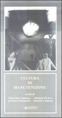 Cultura di manutenzione.: Cattaneo, Maurizio Di Sivo, Michele Furlanetto, Luciano