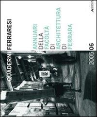 Quaderni Ferraresi. Annuari della facoltà di architettura di Ferrara. 2005. 2006.