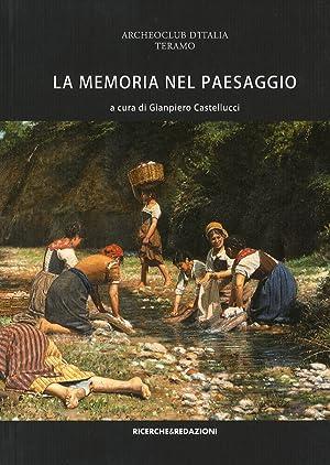 La memoria nel paesaggio. Atti del Convegno sul paesaggio delle valli del Tordino e del Vezzola (...