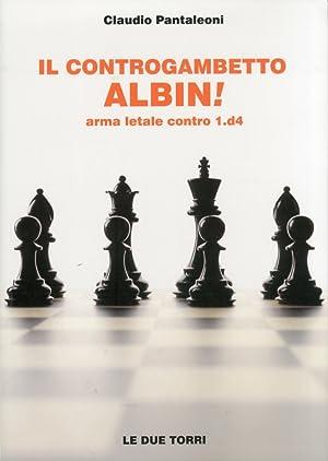Il controgambetto Albin! Arma letale contro 1.d4.: Pantaleoni, Claudio