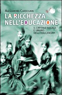 La ricchezza nell'educazione. Il capitale sociale e umano degli educandati.: Carbognin, ...