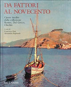Da Fattori al Novecento. Opere Inedite. dalla Collezione Roster, del Greco, Olschki.