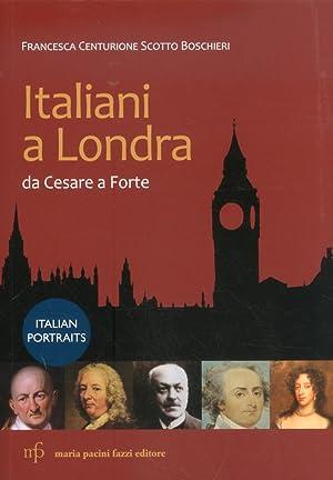 Italiani a Londra. Da Cesare a Forte.: Centurione Scotto Boschieri, F