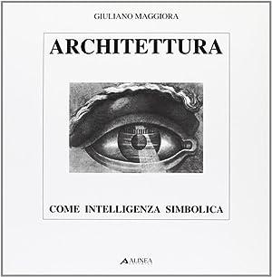 Architettura Come Intelligenza Simbolica. Introduzione alla Composizione Architettonica.: Maggiora,...