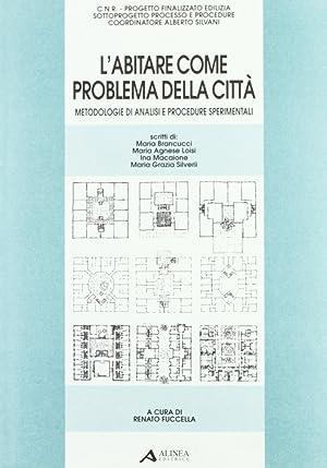 L'abitare come problema della città. Metodologie di analisi e procedure sperimentali.