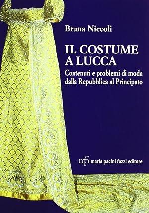 Il costume a Lucca. Contenuti e problemi di moda dalla Repubblica al Principato.: Niccoli, Bruna