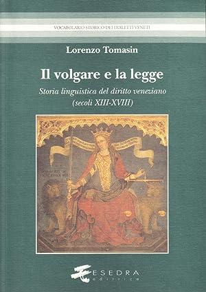 Il volgare e la legge. Storia linguistica del diritto veneziano (secoli XIII-XVIII).: Tomasin, ...