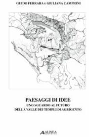 Paesaggi di idee. Uno sguardo al futuro della Valle dei Templi di Agrigento.: Ferrara, Guido ...