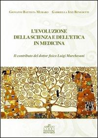 L'evoluzione della scienza e dell'etica in medicina.: Muraro, G Battista Izzi Benedetti, ...
