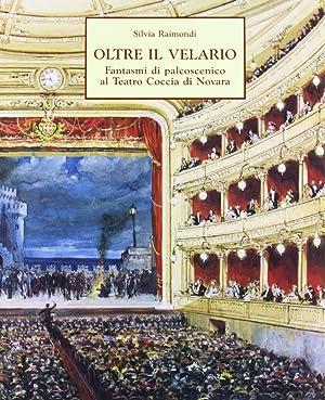 Oltre il Velario. Fantasmi di Palcoscenico al Teatro Coccia (Novara).: Raimondi, Silvia
