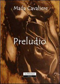 Preludio.: Cavaliere, Maila