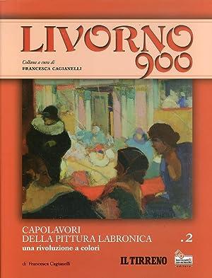 Livorno 900. Vol. 2. Capolavori delle Pittura Labronica. una Rivoluzione a Colori.: Cagianelli, ...