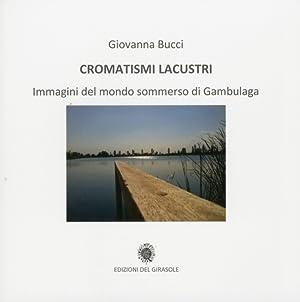 Cromatismi Lacustri. Immagini del mondo sommerso di Gambulaga.: Bucci, Giovanna