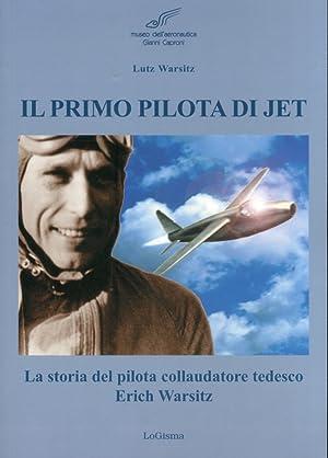 Il primo pilota di jet. La storia del pilota collaudatore tedesco Erich Warsitz.: Warsitz, Lutz