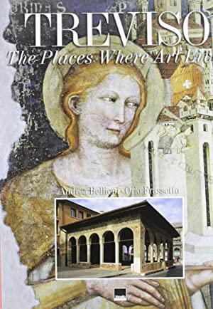 Treviso. I Luoghi dell'Arte. [English Ed.].: Frassetto, Orio Belieni, Andrea