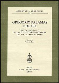 Gregorio Palamas e oltre. Studi e documenti sulle controversie teologiche del XIV secolo bizantino.