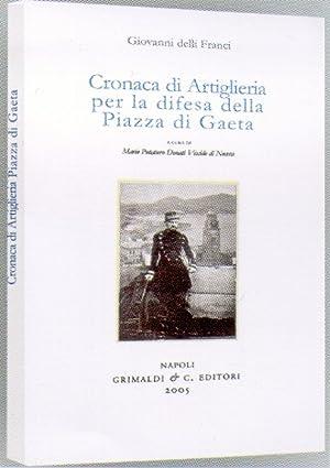 Cronaca di Artiglieria per la difesa della Piazza di Gaeta [Manoscritto Inedito].: Delli Franci, ...